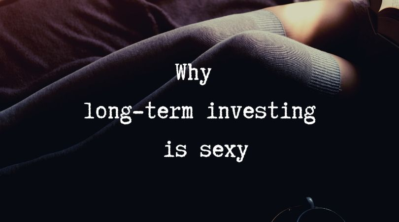 Why long-term investing is sexy