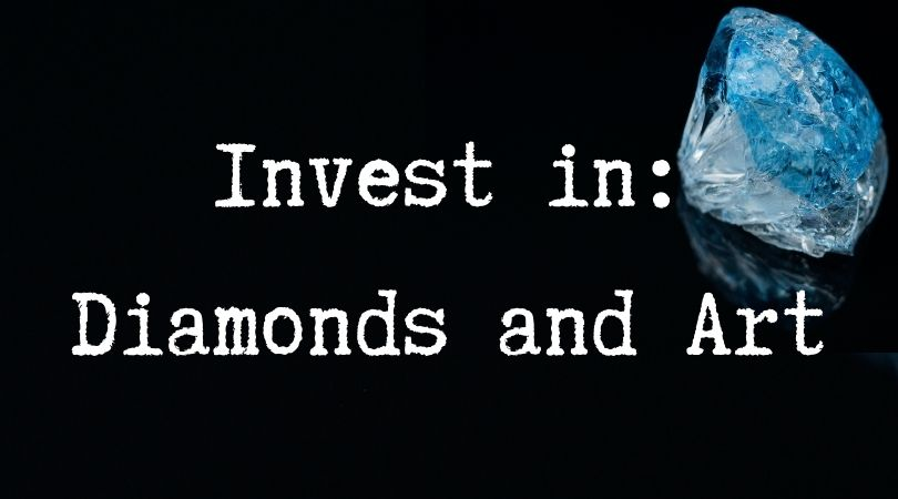 invest in diamonds and art