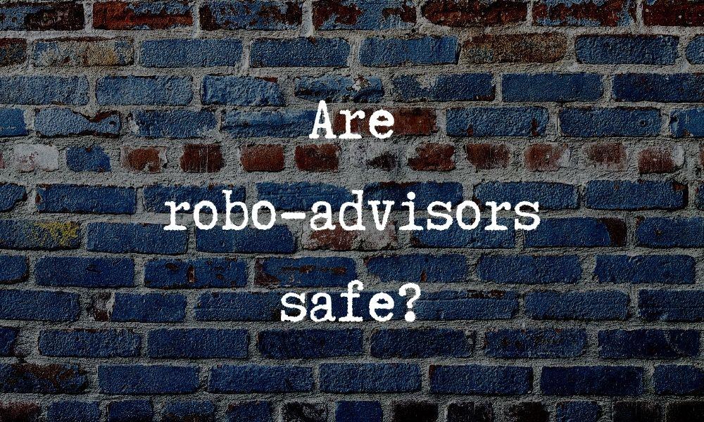 how safe are robo advisors