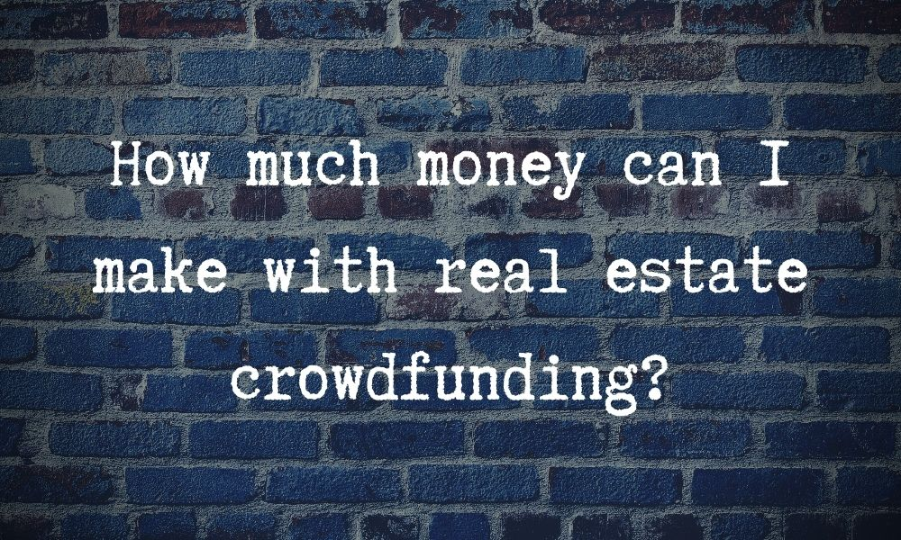 How much money can I make with real estate crowdfunding?