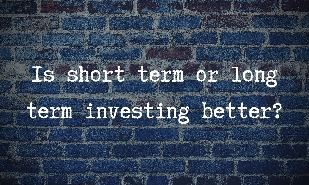 Is short term or long term investing better?